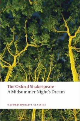The Oxford Shakespeare: A Midsummer Night's Dream - Shakespeare, William, and Holland, Peter (Volume editor)