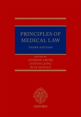 Principles of Medical Law - Grubb, Andrew, and Laing, Judith, and McHale, Jean