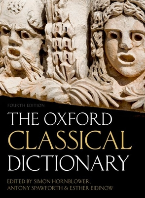 The Oxford Classical Dictionary - Hornblower, Simon (Editor), and Spawforth, Antony (Editor), and Eidinow, Esther (Editor)
