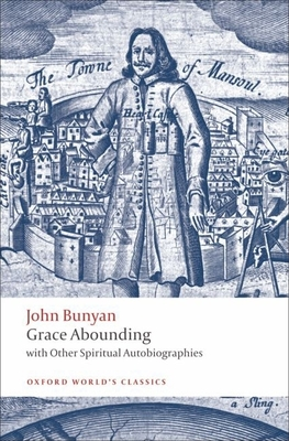 Grace Abounding: With Other Spiritual Autobiographies - Bunyan, John, and Stachniewski, John (Editor), and Pacheco, Anita (Editor)