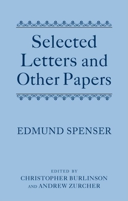 Selected Letters and Other Papers - Spenser, Edmund, Professor, and Burlinson, Christopher (Editor), and Zurcher, Andrew (Editor)