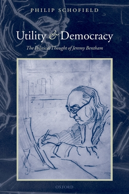 Utility and Democracy: The Political Thought of Jeremy Bentham - Schofield, Philip