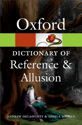 Oxford Dictionary of Reference and Allusion - Delahunty, Andrew, and Dignen, Sheila