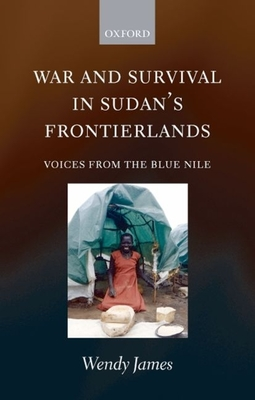 War and Survival in Sudan's Frontierlands: Voices from the Blue Nile - James, Wendy