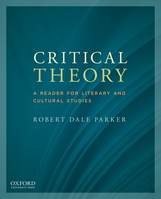 Critical Theory: A Reader for Literary and Cultural Studies - Parker, Robert Dale