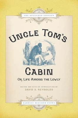 Uncle Tom's Cabin: Or Life Among the Lowly - Stowe, Harriet Beecher, Professor, and Reynolds, David S (Editor)