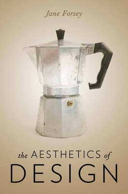 The Aesthetics of Design - Forsey, Jane