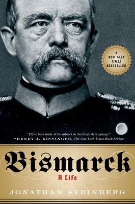 Bismarck: A Life - Steinberg, Jonathan, M.D.