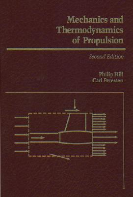 Mechanics and Thermodynamics of Propulsion - Hill, Philip, and Peterson, Carl R, and Pererson, Carl