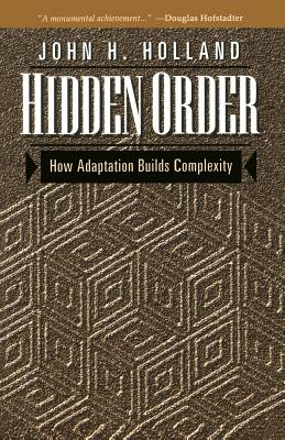 Hidden Order: How Adaptation Builds Complexity - Holland, John H, and Mimnaugh, Heather (Editor)