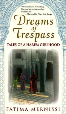 Dreams of Trespass: Tales of a Harem Girlhood - Marnissi, Fatima, and Mernissi, Fatema, and Mernissi, Fatima