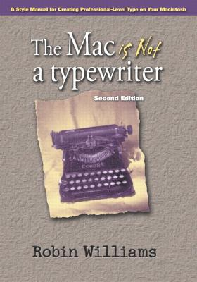The Mac Is Not a Typewriter: A Style Manual for Creating Professional-Level Type on Your Macintosh - Williams, Robin