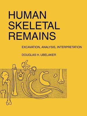 Human Skeletal Remains: Excavation, Analysis, Interpretation - Ubelaker, Douglas H
