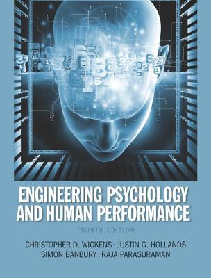 Engineering Psychology & Human Performance - Wickens, Christopher D., and Hollands, Justin G., and Parasuraman, Raja