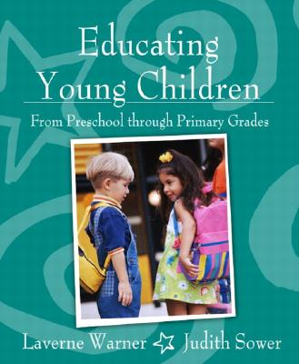 Educating Young Children from Preschool Through Primary Grades - Warner, Laverne, Ph.D., and Sower, Judith C