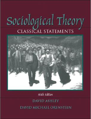 Sociological Theory: Classical Statements - Ashley, David, and Orenstein, David Michael