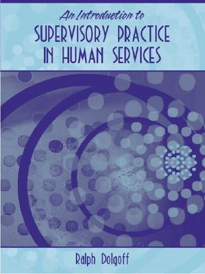 An Introduction to Supervisory Practice in Human Services - Dolgoff, Ralph