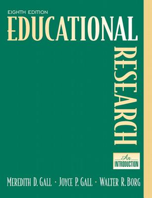 Educational Research: An Introduction - Gall, Meredith D, and Borg, Walter R, and Gall, Joyce P