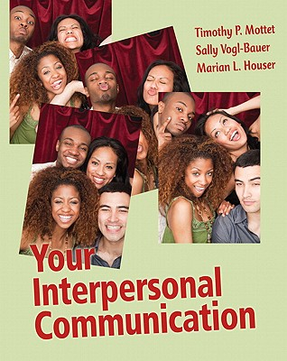 Your Interpersonal Communication: Nature/Nurture Intersections - Mottet, Timothy P., and Vogl-Bauer, Sally, and Hauser, Marian L.