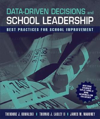 Data-Driven Decisions and School Leadership: Best Practices for School Improvement - Kowalski, Theodore J, Dr., and Mahoney, James, Professor, and Lasley, Thomas J, II