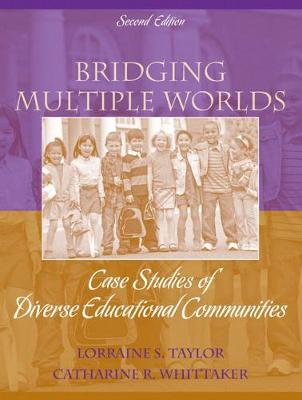 Bridging Multiple Worlds: Case Studies of Diverse Educational Communities - Taylor, Lorraine S, and Whittaker, Catharine R