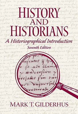 History and Historians: A Historiographical Introduction - Gilderhus, Mark T