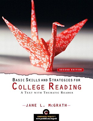 Basic Skills and Strategies for College Reading: A Text with Thematic Reader - McGrath, Jane L