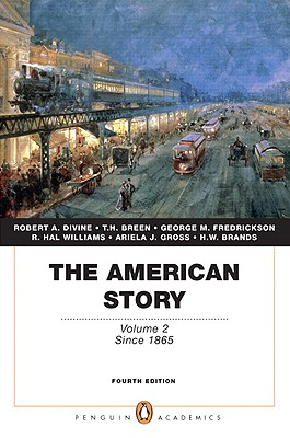 The American Story, Volume II: Since 1865 - Divine, Robert A, Professor, and Breen, T H, and Fredrickson, George M