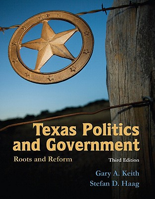 Texas Politics and Government: Roots and Reform - Keith, Gary A, and Haag, Stefan D