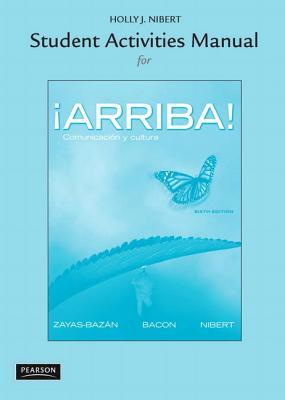Student Activities Manual for Arriba: Comunicacion y Cultura - Zayas-Bazan, Eduardo, and Bacon, Susan M., and Nibert, Holly J.