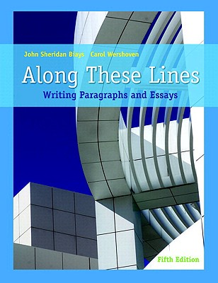 Along These Lines: Writing Paragraphs and Essays (with Mywritinglab with Pearson Etext Student Access Code Card) - Biays, John Sheridan, and Wershoven, Carol