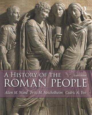 A History of the Roman People - Ward, Allen Mason, and Heichelheim, Fritz, and Yeo, Cedric