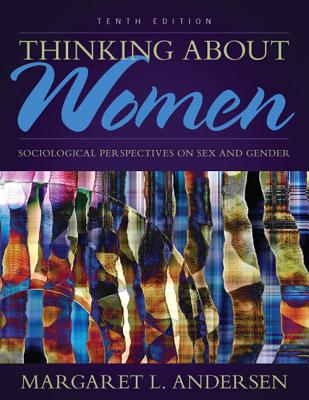Thinking About Women: Sociological Perspectives on Sex and Gender - Andersen, Margaret L.