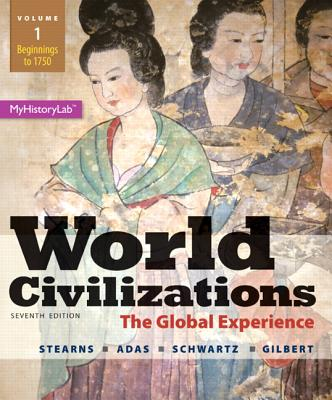 World Civilizations: Volume 1: The Global Experience - Stearns, Peter N., and Adas, Michael B., and Schwartz, Stuart B.