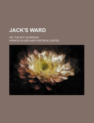Jack's Ward or the Boy Guardian - Alger, Horatio, Jr.