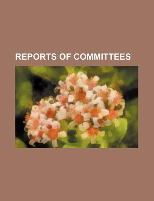 Reports of Committees - Senate, United States Congress