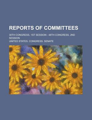 Reports of Committees; 30th Congress, 1st Session - 48th Congress, 2nd Session - Senate, United States Congress