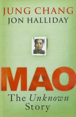 Mao: The Unknown Story - Chang, Jung, and Halliday, Jon