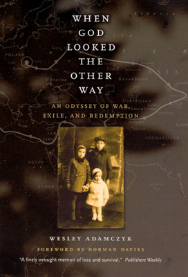 When God Looked the Other Way: An Odyssey of War, Exile, and Redemption - Adamczyk, Wesley