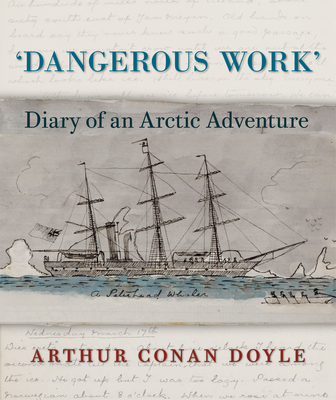 Dangerous Work: Diary of an Arctic Adventure - Doyle, Arthur Conan, Sir, and Lellenberg, Jon (Editor), and Stashower, Daniel (Editor)