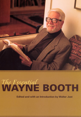 The Essential Wayne Booth - Booth, Wayne C, and Jost, Walter, Mr. (Editor)