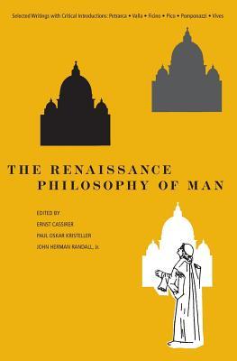 The Renaissance Philosophy of Man: Petrarca, Valla, Ficino, Pico, Pomponazzi, Vives - Cassirer, Ernst (Editor), and Randall, John H (Editor), and Kristeller, Paul Oskar, Professor (Editor)