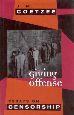 Giving Offense: Essays on Censorship - Coetzee, J M