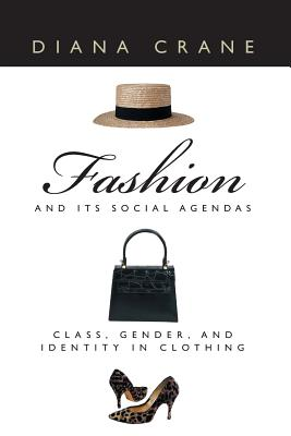 Fashion and Its Social Agendas: Class, Gender, and Identity in Clothing - Crane, Diana