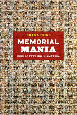 Memorial Mania: Public Feeling in America - Doss, Erika