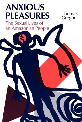 Anxious Pleasures: The Sexual Lives of an Amazonian People - Gregor, Thomas