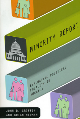 Minority Report: Evaluating Political Equality in America - Griffin, John D, and Newman, Brian, Dr.