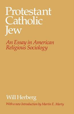 Protestant--Catholic--Jew: An Essay in American Religious Sociology - Herberg, Will
