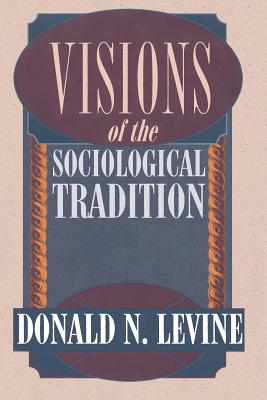 Visions of the Sociological Tradition - Levine, Donald N