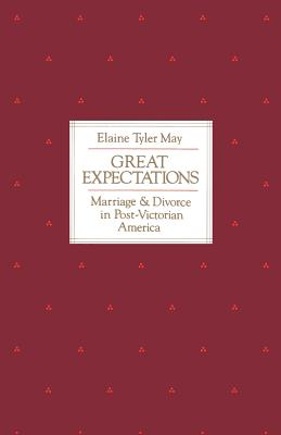 Great Expectations: Marriage and Divorce in Post-Victorian America - May, Elaine